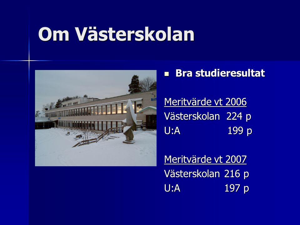 Om Västerskolan Bra studieresultat Bra studieresultat Meritvärde vt 2006 Västerskolan 224 p U:A 199 p Meritvärde vt 2007 Västerskolan 216 p U:A 197 p