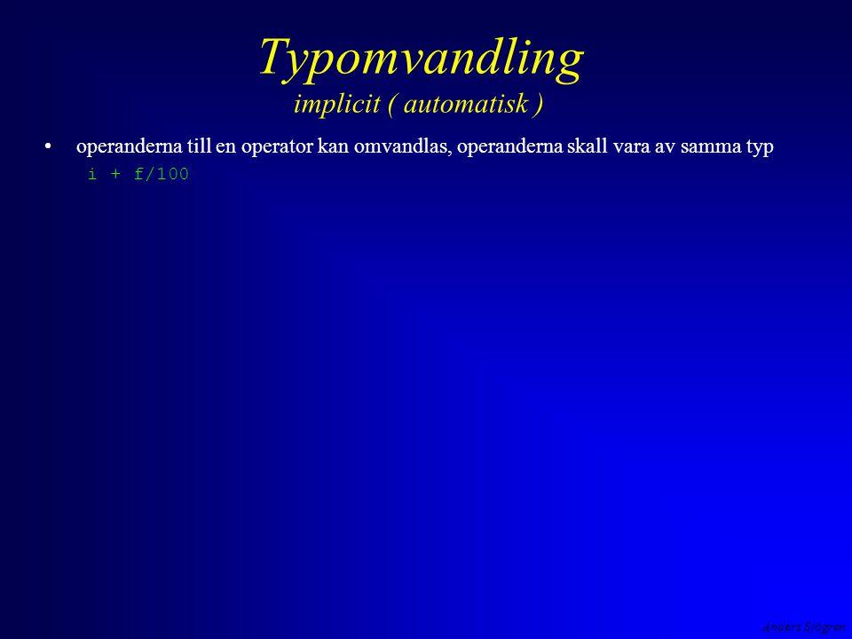 Anders Sjögren Typomvandling implicit ( automatisk ) operanderna till en operator kan omvandlas, operanderna skall vara av samma typ i + f/100