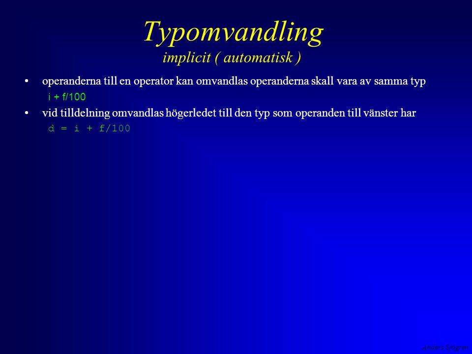 Anders Sjögren Typomvandling implicit ( automatisk ) operanderna till en operator kan omvandlas operanderna skall vara av samma typ i + f/100 vid tilldelning omvandlas högerledet till den typ som operanden till vänster har d = i + f/100