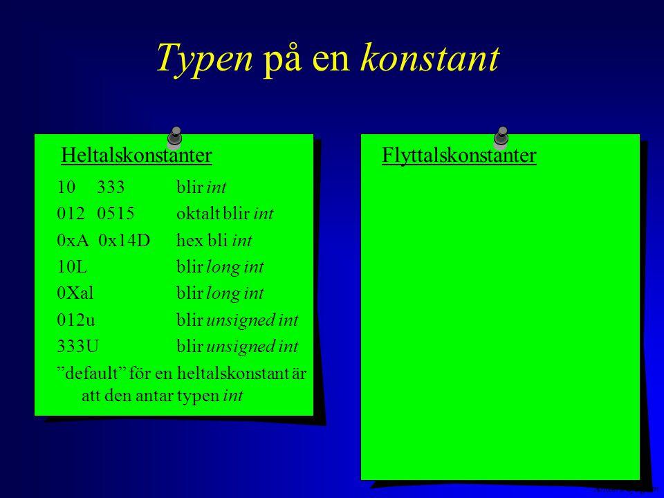 Anders Sjögren Typen på en konstant 10 333 blir int 012 0515oktalt blir int 0xA 0x14D hex bli int 10Lblir long int 0Xalblir long int 012ublir unsigned int 333Ublir unsigned int default för en heltalskonstant är att den antar typen int HeltalskonstanterFlyttalskonstanter