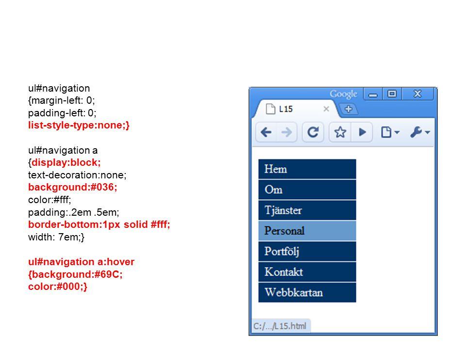 ul#navigation {margin-left: 0; padding-left: 0; list-style-type:none;} ul#navigation a {display:block; text-decoration:none; background:#036; color:#fff; padding:.2em.5em; border-bottom:1px solid #fff; width: 7em;} ul#navigation a:hover {background:#69C; color:#000;}