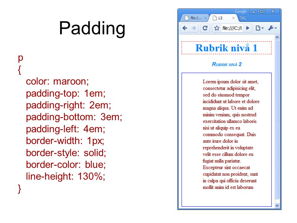 Padding p { color: maroon; padding-top: 1em; padding-right: 2em; padding-bottom: 3em; padding-left: 4em; border-width: 1px; border-style: solid; borde