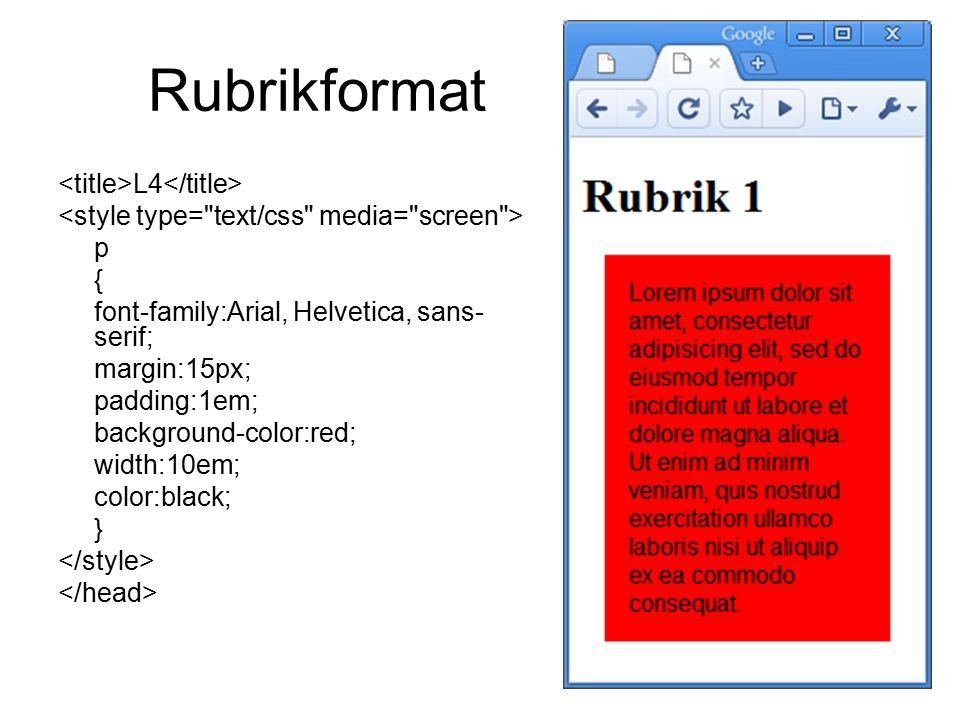 Rubrikformat L4 p { font-family:Arial, Helvetica, sans- serif; margin:15px; padding:1em; background-color:red; width:10em; color:black; }