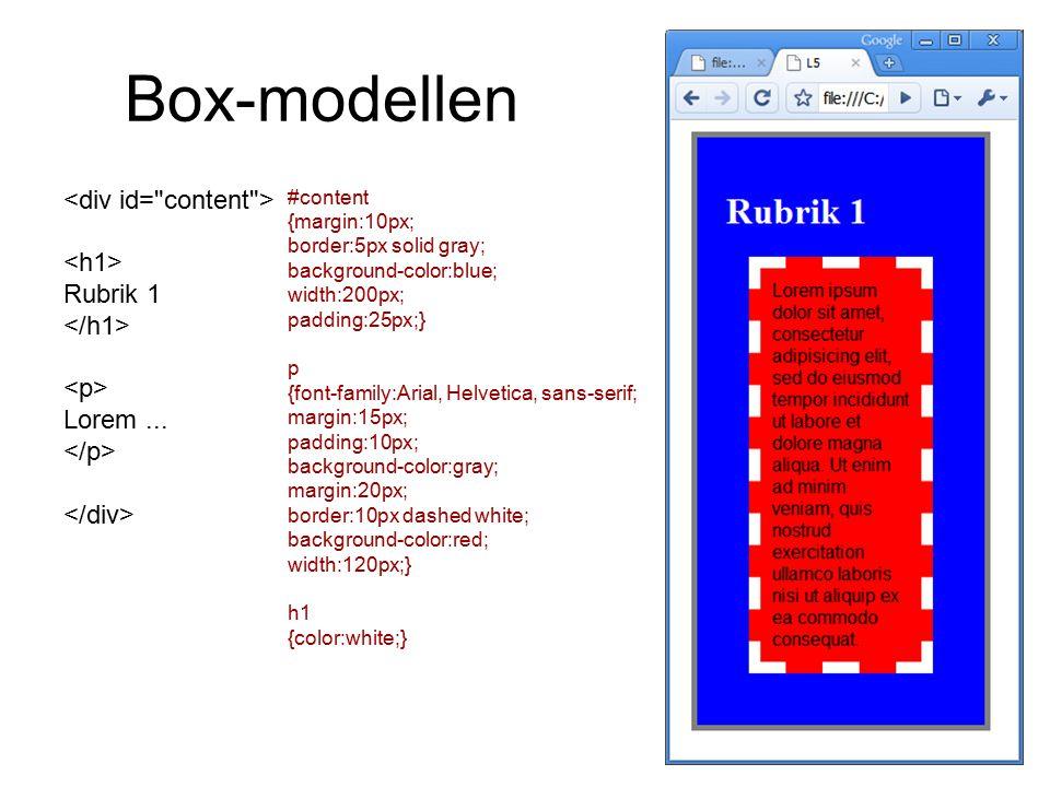 Box-modellen Rubrik 1 Lorem... #content {margin:10px; border:5px solid gray; background-color:blue; width:200px; padding:25px;} p {font-family:Arial,