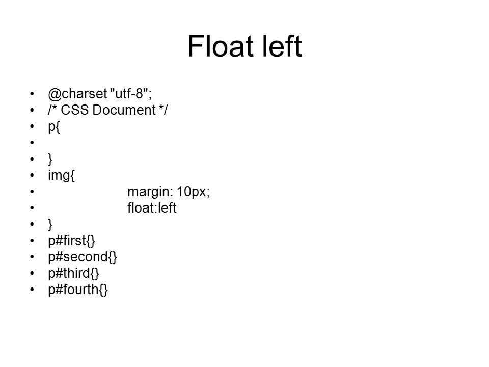 Float left @charset utf-8 ; /* CSS Document */ p{ } img{ margin: 10px; float:left } p#first{} p#second{} p#third{} p#fourth{}