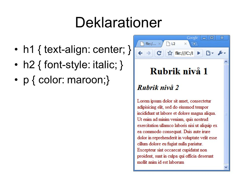 Deklarationer h1 { text-align: center; } h2 { font-style: italic; } p { color: maroon;}