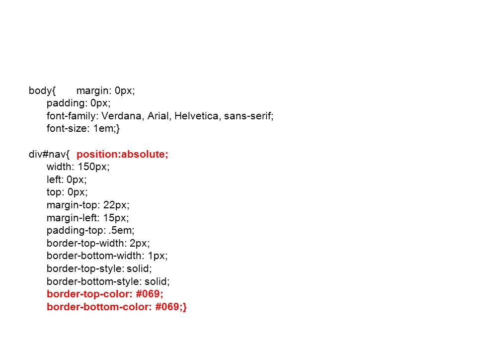 body{margin: 0px; padding: 0px; font-family: Verdana, Arial, Helvetica, sans-serif; font-size: 1em;} div#nav{position:absolute; width: 150px; left: 0p
