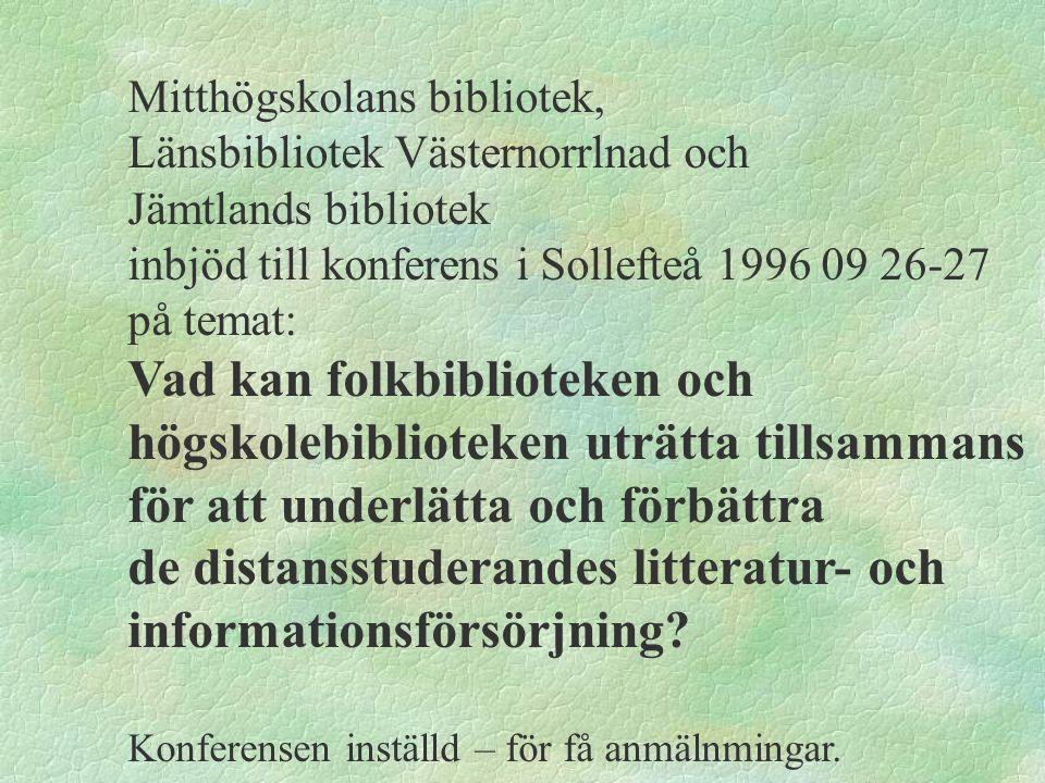 Mitthögskolans bibliotek, Länsbibliotek Västernorrlnad och Jämtlands bibliotek inbjöd till konferens i Sollefteå 1996 09 26-27 på temat: Vad kan folkb