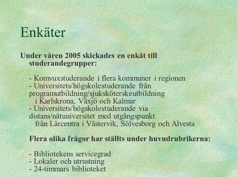 Enkäter Under våren 2005 skickades en enkät till studerandegrupper: - Komvuxstuderande i flera kommuner i regionen - Universitets/högskolestuderande f