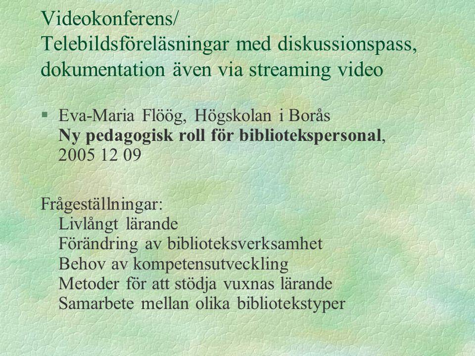 Videokonferens/ Telebildsföreläsningar med diskussionspass, dokumentation även via streaming video §Eva-Maria Flöög, Högskolan i Borås Ny pedagogisk r