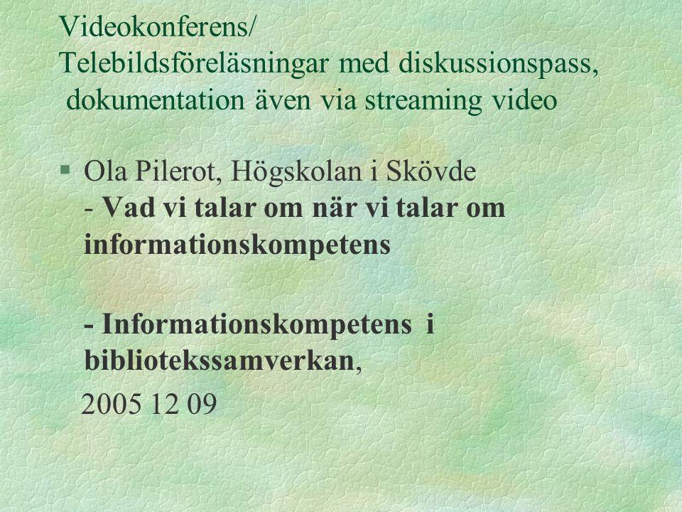 Videokonferens/ Telebildsföreläsningar med diskussionspass, dokumentation även via streaming video §Ola Pilerot, Högskolan i Skövde - Vad vi talar om