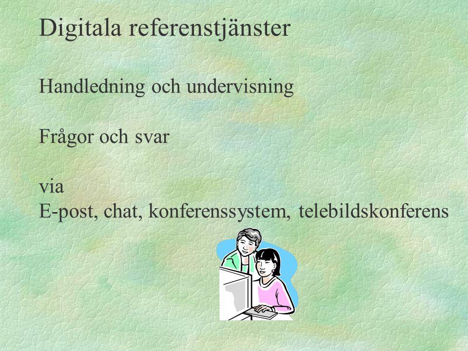 Digitala referenstjänster Handledning och undervisning Frågor och svar via E-post, chat, konferenssystem, telebildskonferens