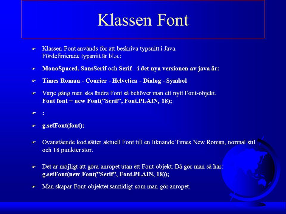 Klassen Font F Klassen Font används för att beskriva typsnitt i Java. Fördefinierade typsnitt är bl.a.: F MonoSpaced, SansSerif och Serif - i det nya