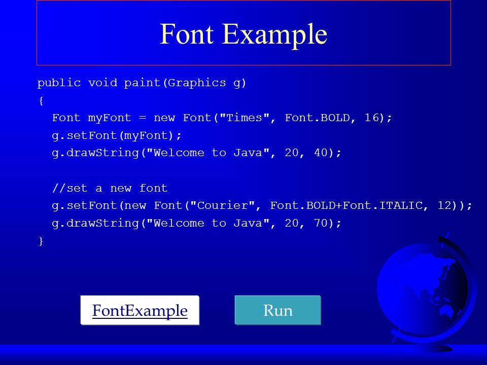 Font Example public void paint(Graphics g) { Font myFont = new Font(