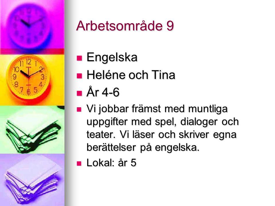 Arbetsområde 9 Engelska Engelska Heléne och Tina Heléne och Tina År 4-6 År 4-6 Vi jobbar främst med muntliga uppgifter med spel, dialoger och teater.