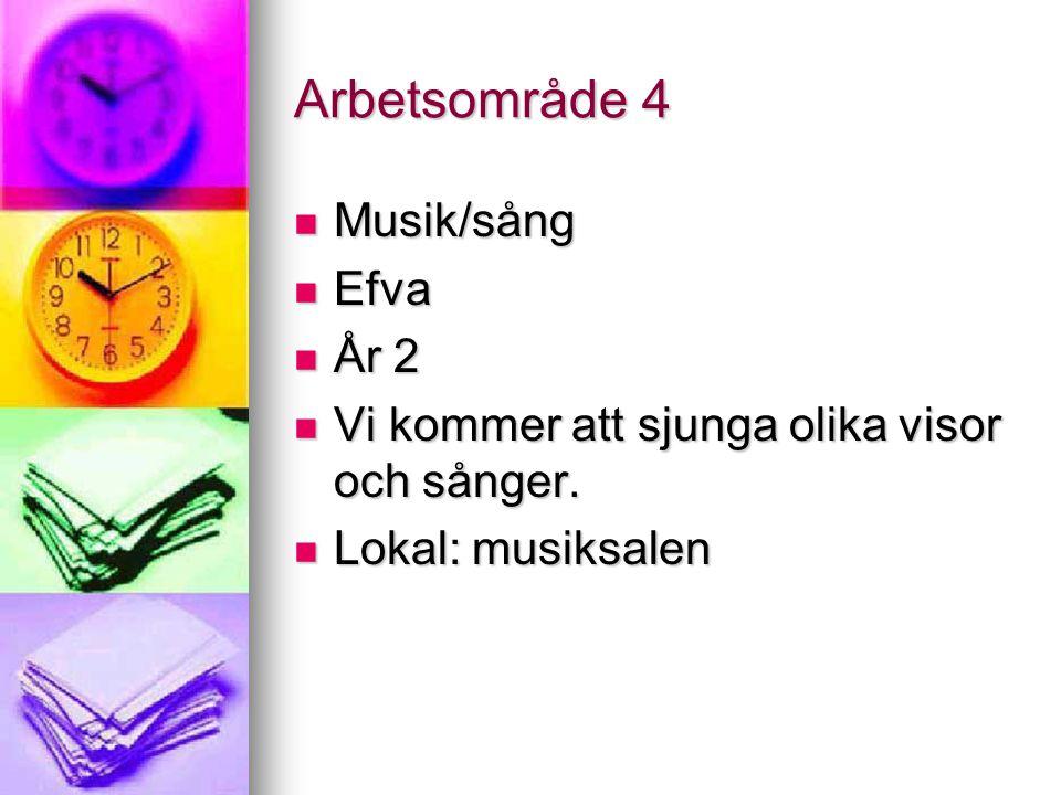 Arbetsområde 4 Musik/sång Musik/sång Efva Efva År 2 År 2 Vi kommer att sjunga olika visor och sånger.