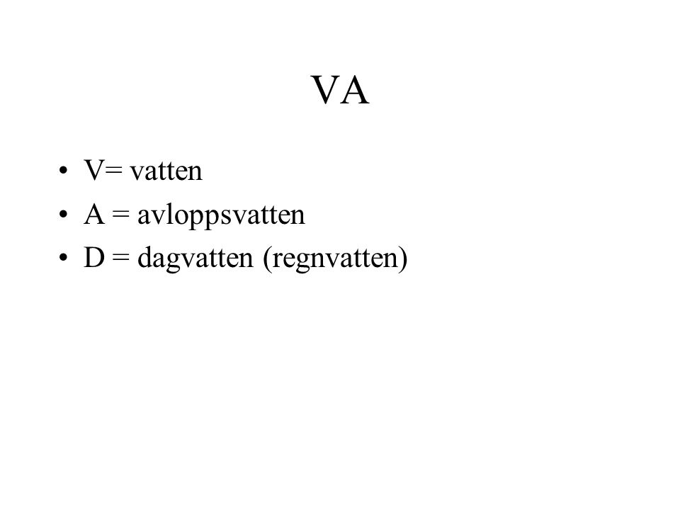 VA V= vatten A = avloppsvatten D = dagvatten (regnvatten)