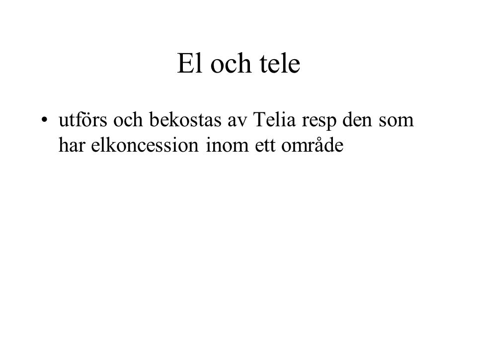 El och tele utförs och bekostas av Telia resp den som har elkoncession inom ett område