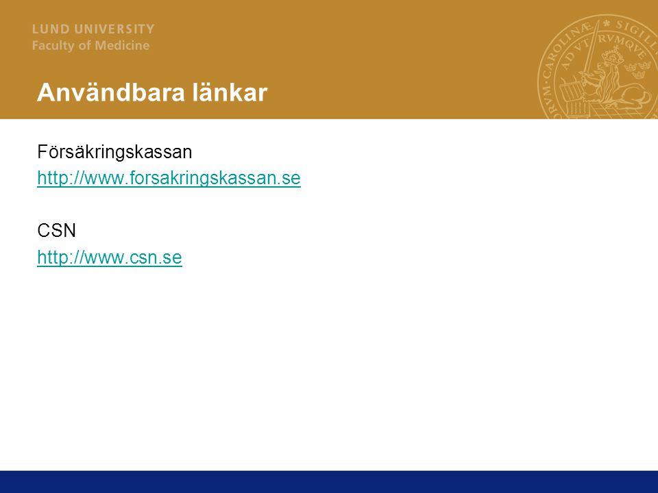 Användbara länkar Försäkringskassan http://www.forsakringskassan.se CSN http://www.csn.se