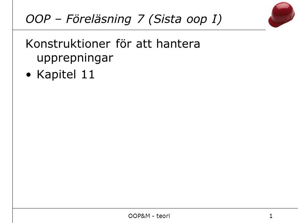 OOP&M - teori1 OOP – Föreläsning 7 (Sista oop I) Konstruktioner för att hantera upprepningar Kapitel 11