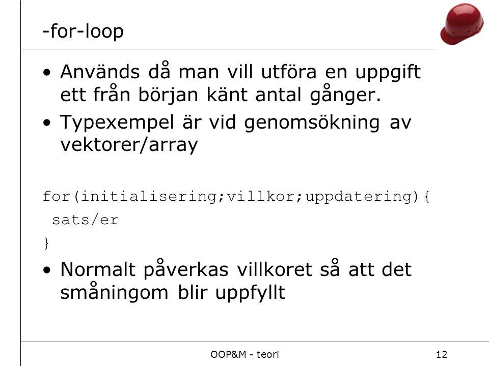 OOP&M - teori12 -for-loop Används då man vill utföra en uppgift ett från början känt antal gånger.