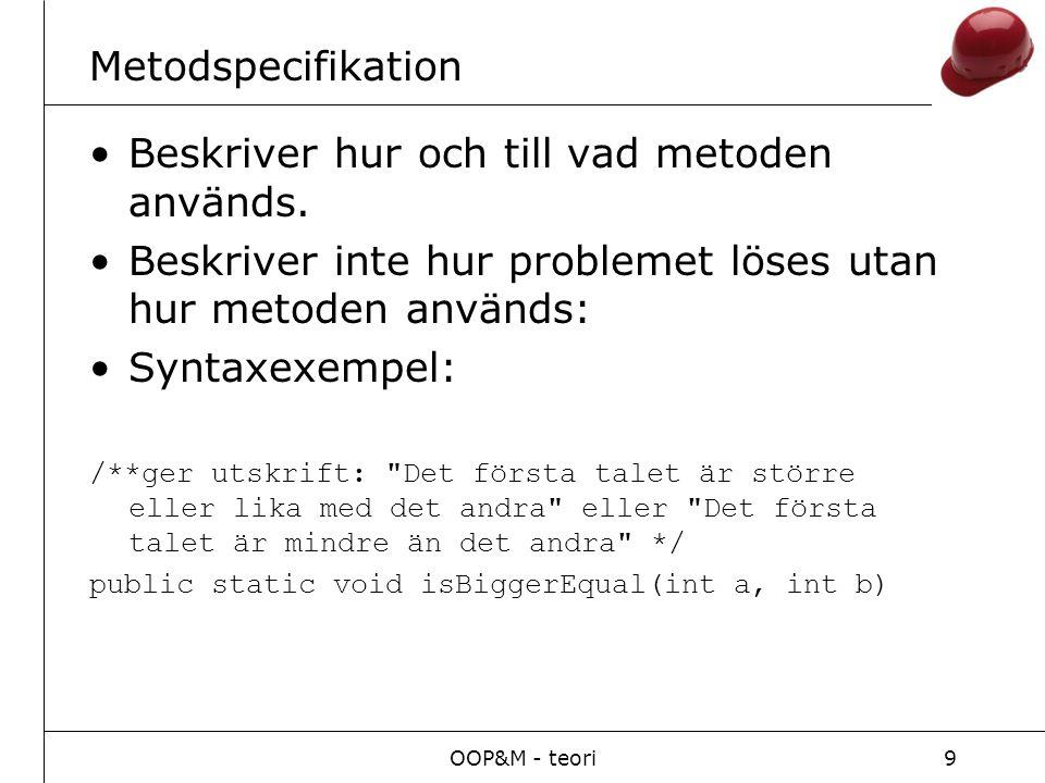 OOP&M - teori9 Metodspecifikation Beskriver hur och till vad metoden används.