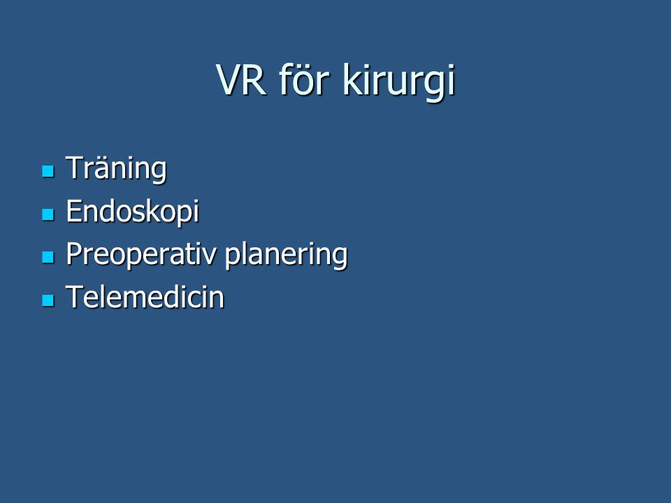 VR för kirurgi Träning Träning Endoskopi Endoskopi Preoperativ planering Preoperativ planering Telemedicin Telemedicin