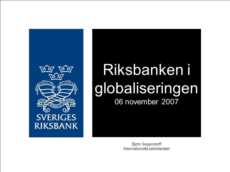 Vad jag ska prata om: Det internationella finansiella systemet Kort historik Globaliseringen och dess utmaningar Riksbankens internationella arbete Vilka internationella organisationer är Riksbanken aktiv i.