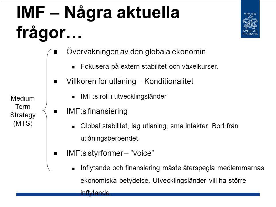 IMF – Några aktuella frågor… Övervakningen av den globala ekonomin Fokusera på extern stabilitet och växelkurser.