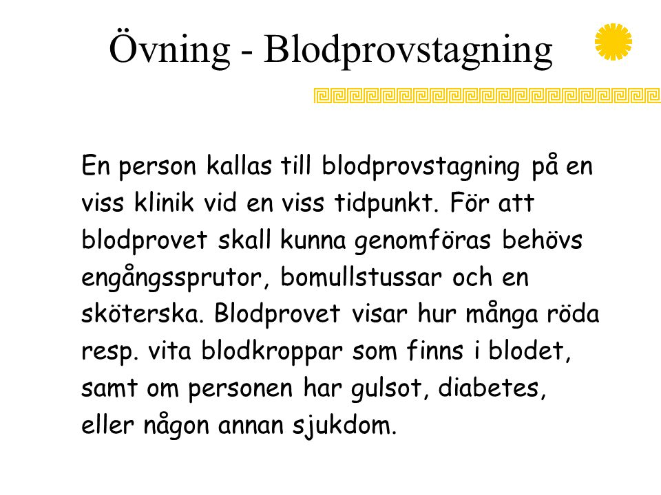 Övning - Blodprovstagning En person kallas till blodprovstagning på en viss klinik vid en viss tidpunkt. För att blodprovet skall kunna genomföras beh