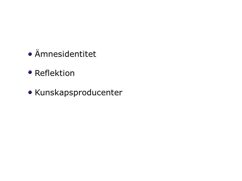 Ämnesidentitet Reflektion Kunskapsproducenter