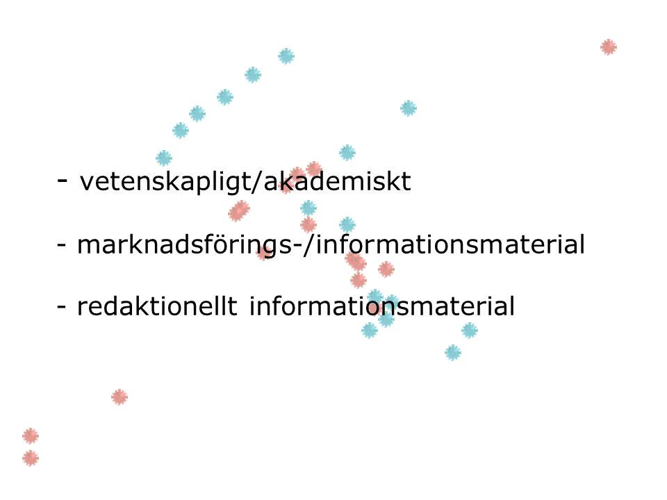 - vetenskapligt/akademiskt - marknadsförings-/informationsmaterial - redaktionellt informationsmaterial