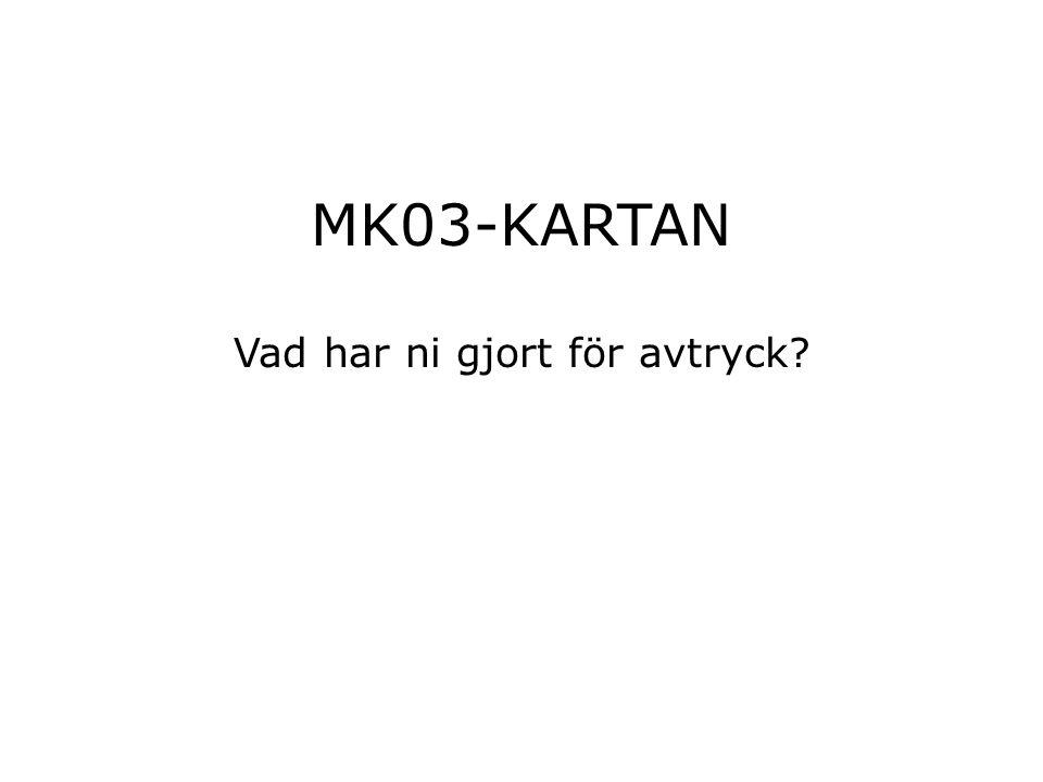 MK03-KARTAN Vad har ni gjort för avtryck?