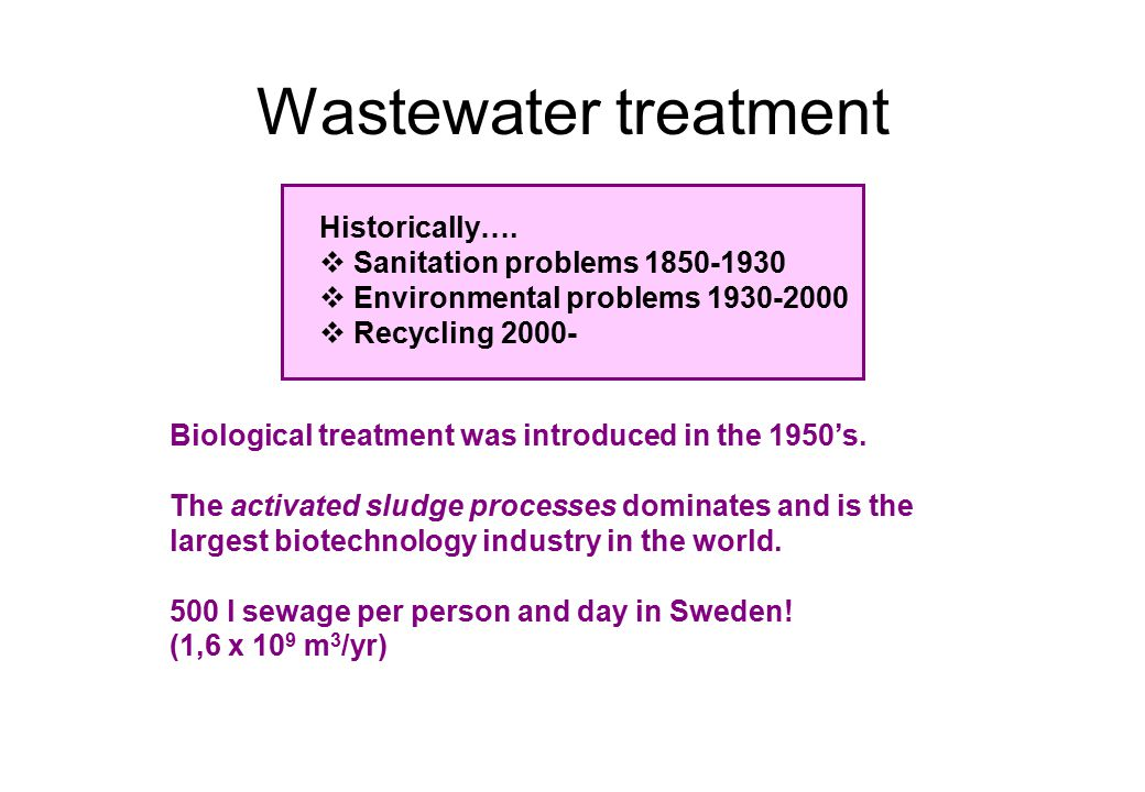 Wastewater treatment Biological treatment was introduced in the 1950's. The activated sludge processes dominates and is the largest biotechnology indu
