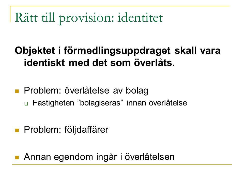 Rätt till provision: identitet Objektet i förmedlingsuppdraget skall vara identiskt med det som överlåts. Problem: överlåtelse av bolag  Fastigheten