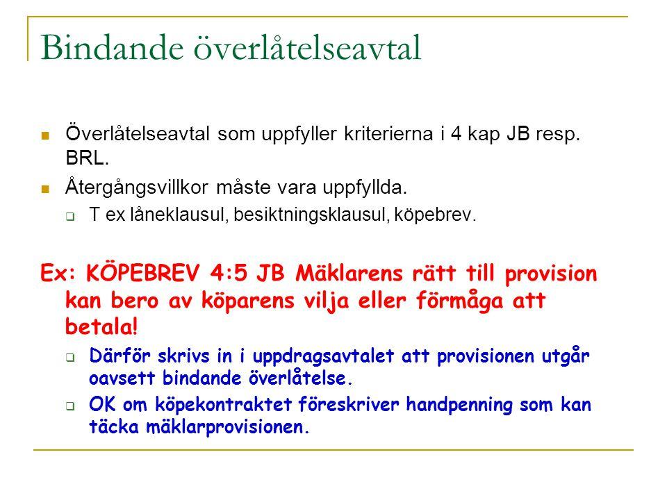 Bindande överlåtelseavtal Överlåtelseavtal som uppfyller kriterierna i 4 kap JB resp. BRL. Återgångsvillkor måste vara uppfyllda.  T ex låneklausul,