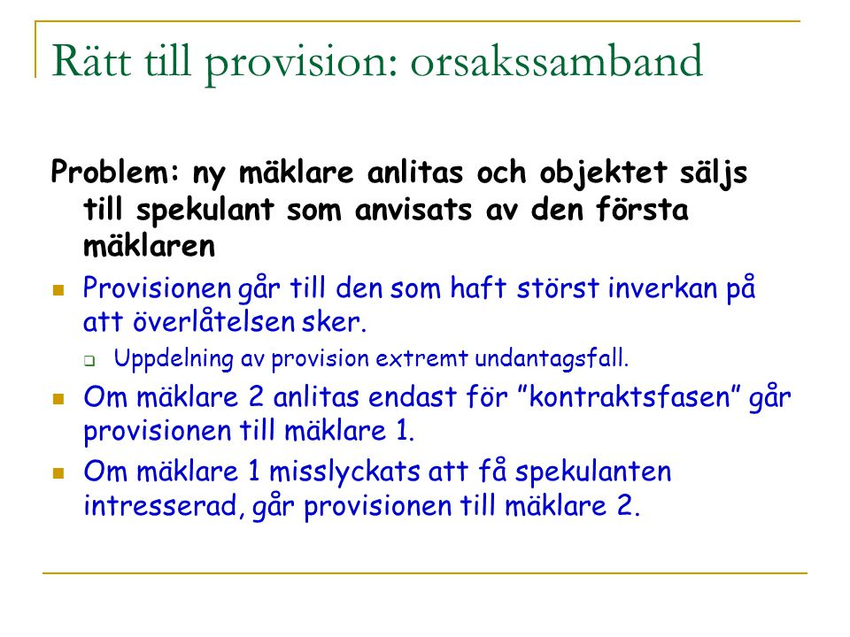 Rätt till provision: orsakssamband Problem: ny mäklare anlitas och objektet säljs till spekulant som anvisats av den första mäklaren Provisionen går t