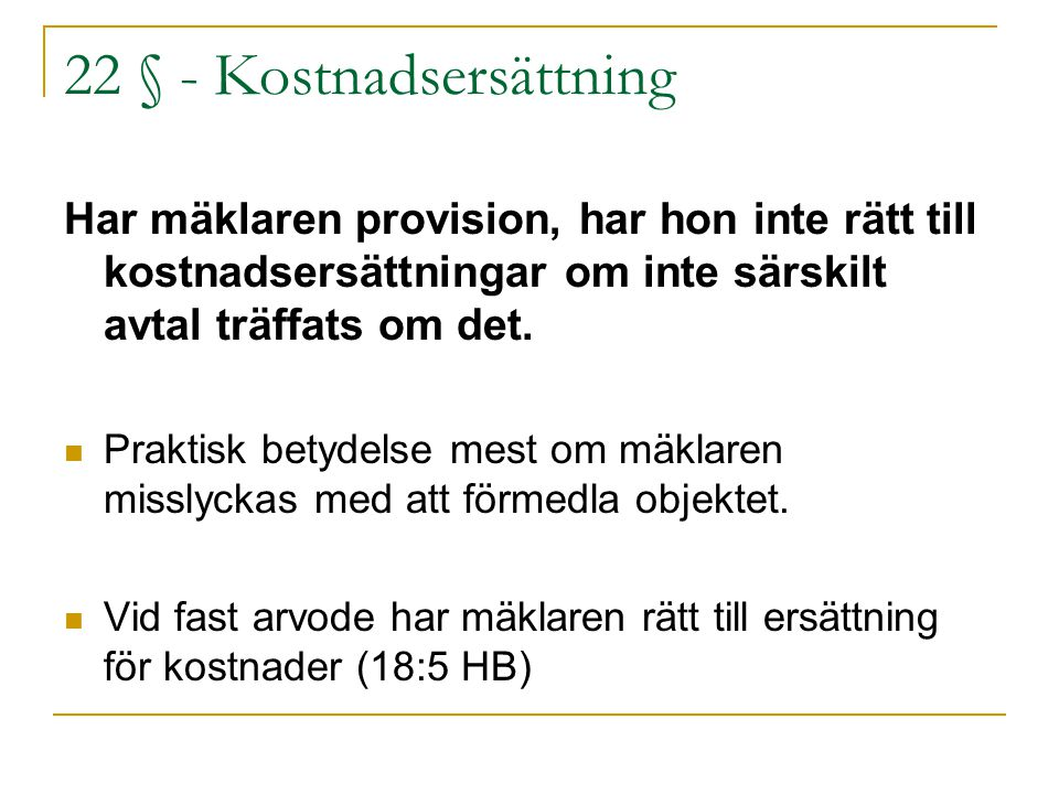 22 § - Kostnadsersättning Har mäklaren provision, har hon inte rätt till kostnadsersättningar om inte särskilt avtal träffats om det. Praktisk betydel