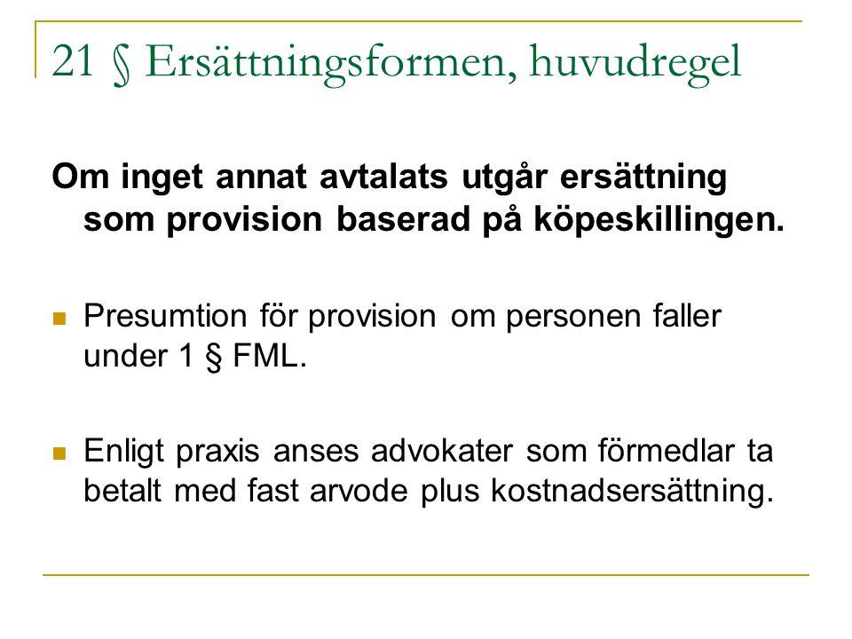 21 § Ersättningsformen, huvudregel Om inget annat avtalats utgår ersättning som provision baserad på köpeskillingen. Presumtion för provision om perso