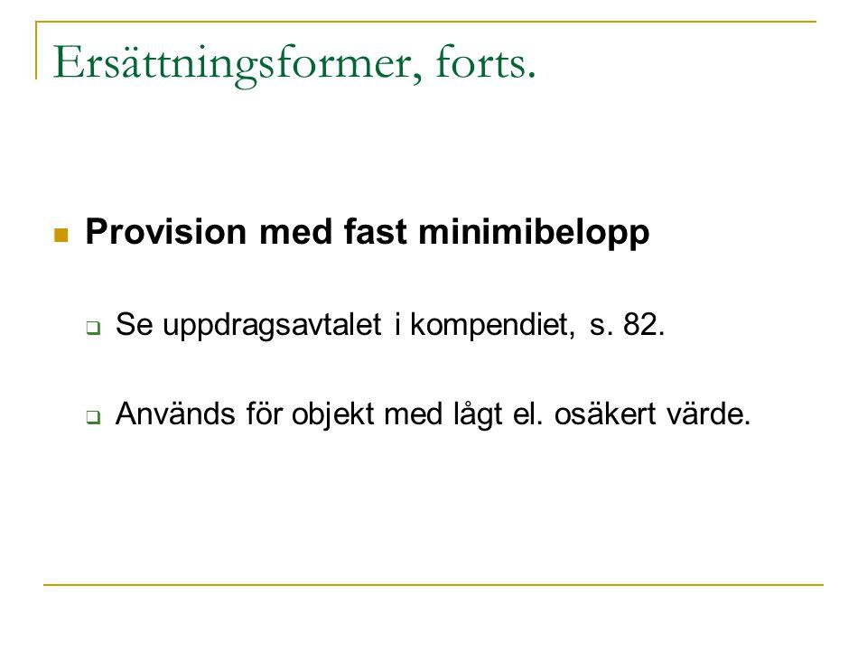 Ersättningsformer, forts. Provision med fast minimibelopp  Se uppdragsavtalet i kompendiet, s. 82.  Används för objekt med lågt el. osäkert värde.
