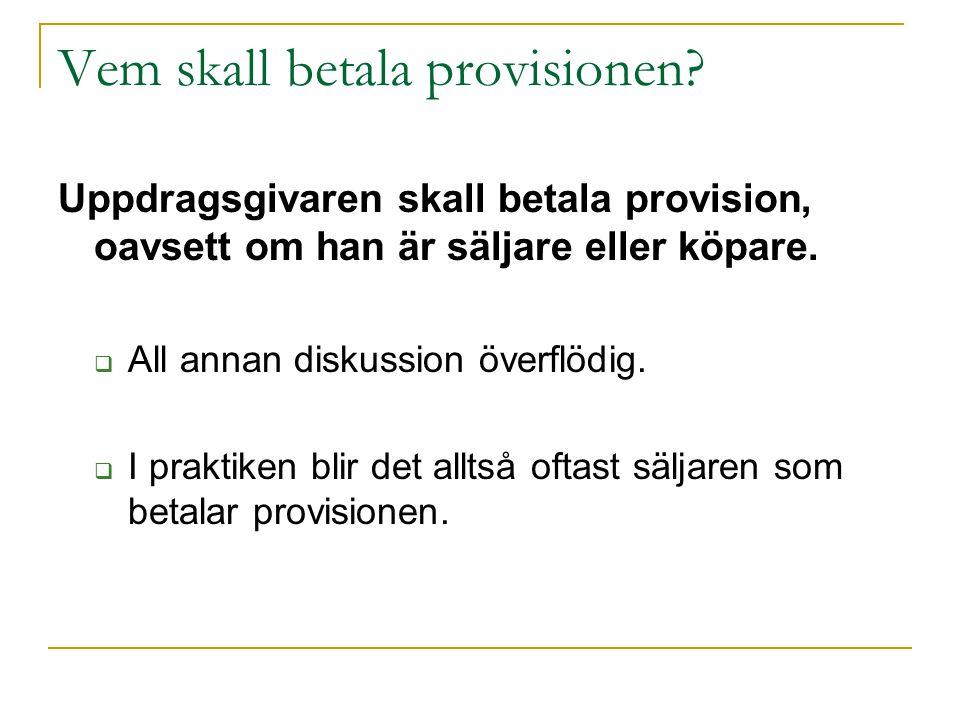 Vem skall betala provisionen? Uppdragsgivaren skall betala provision, oavsett om han är säljare eller köpare.  All annan diskussion överflödig.  I p