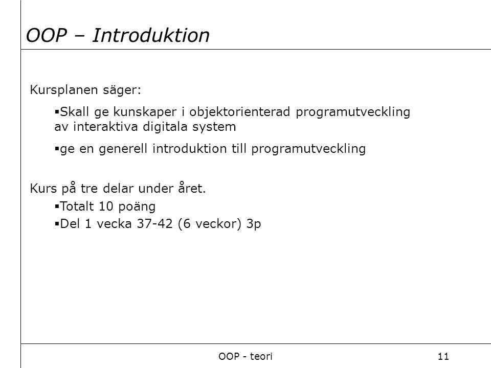 OOP - teori11 OOP – Introduktion Kursplanen säger:  Skall ge kunskaper i objektorienterad programutveckling av interaktiva digitala system  ge en generell introduktion till programutveckling Kurs på tre delar under året.