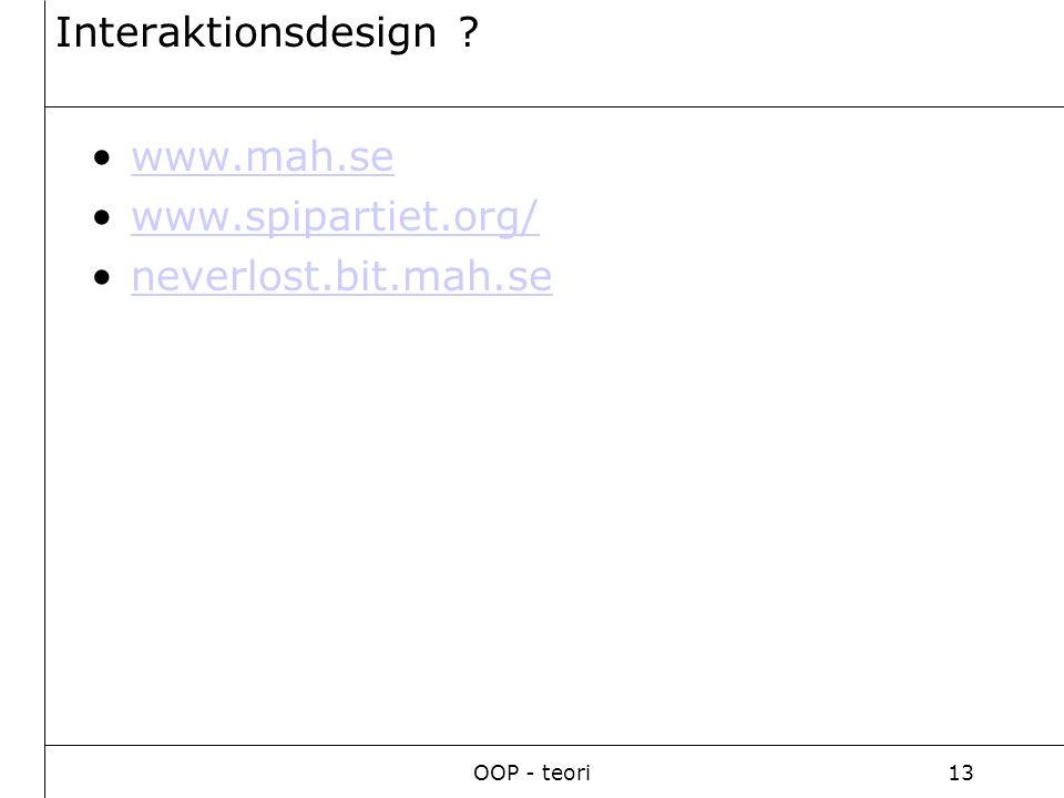 OOP - teori13 Interaktionsdesign ? www.mah.se www.spipartiet.org/ neverlost.bit.mah.se