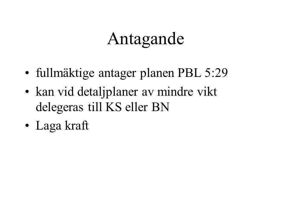 Antagande fullmäktige antager planen PBL 5:29 kan vid detaljplaner av mindre vikt delegeras till KS eller BN Laga kraft