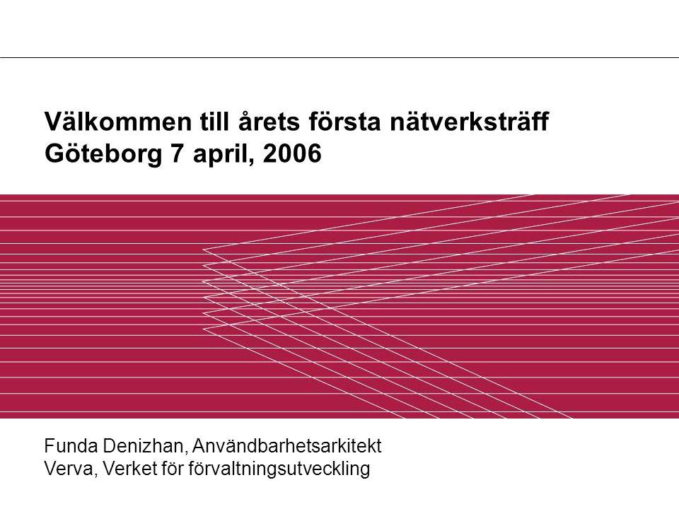 Välkommen till årets första nätverksträff Göteborg 7 april, 2006 Funda Denizhan, Användbarhetsarkitekt Verva, Verket för förvaltningsutveckling