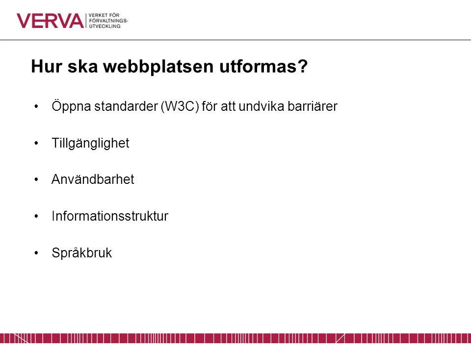 Hur ska webbplatsen utformas? Öppna standarder (W3C) för att undvika barriärer Tillgänglighet Användbarhet Informationsstruktur Språkbruk