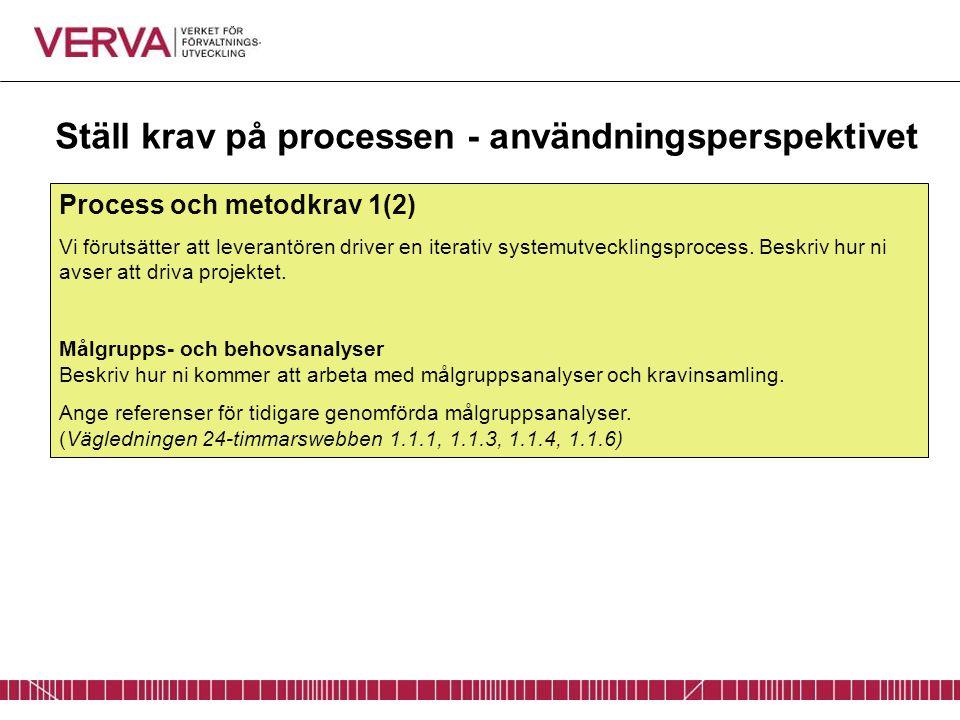 Ställ krav på processen - användningsperspektivet Process och metodkrav 1(2) Vi förutsätter att leverantören driver en iterativ systemutvecklingsproce