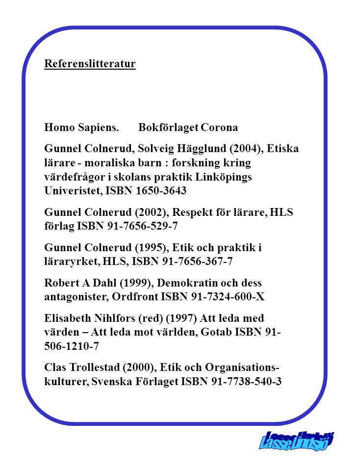 Referenslitteratur Homo Sapiens. Bokförlaget Corona Gunnel Colnerud, Solveig Hägglund (2004), Etiska lärare - moraliska barn : forskning kring värdefr