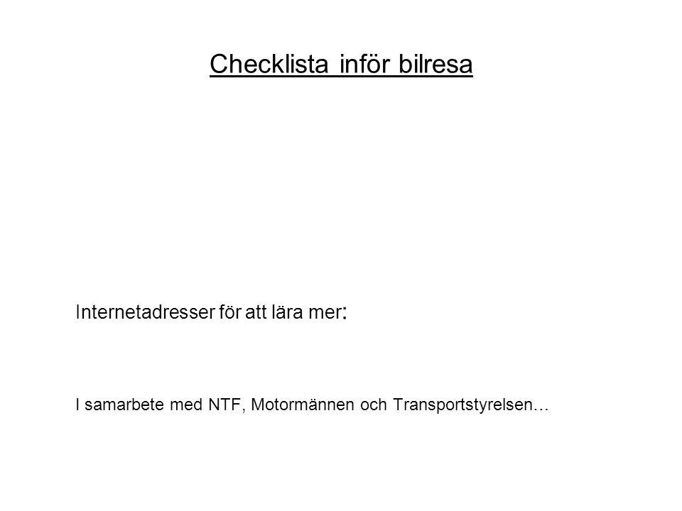 Checklista inför bilresa Internetadresser för att lära mer : I samarbete med NTF, Motormännen och Transportstyrelsen…