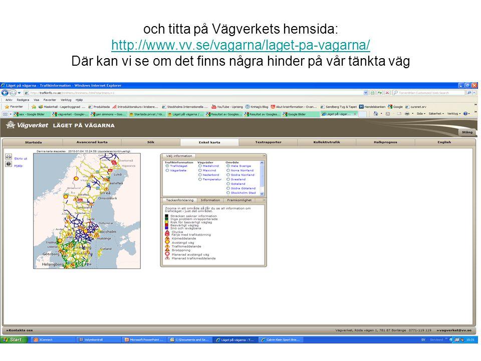 och titta på Vägverkets hemsida: http://www.vv.se/vagarna/laget-pa-vagarna/ Där kan vi se om det finns några hinder på vår tänkta väg http://www.vv.se/vagarna/laget-pa-vagarna/